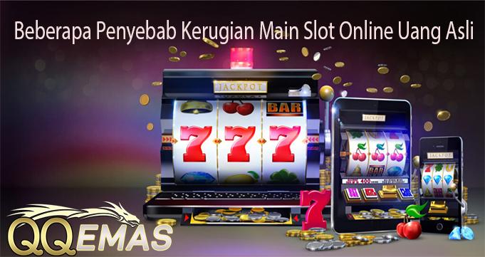 Beberapa Penyebab Kerugian Main Slot Online Uang Asli