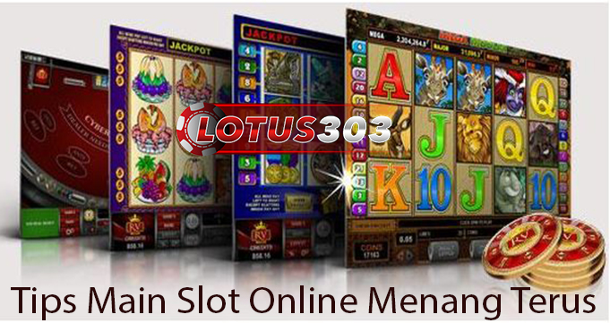 Tips Main Slot Online Menang Terus