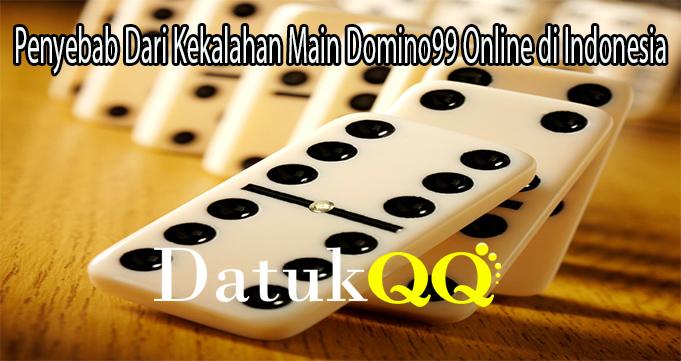 Penyebab Dari Kekalahan Main Domino99 Online di Indonesia