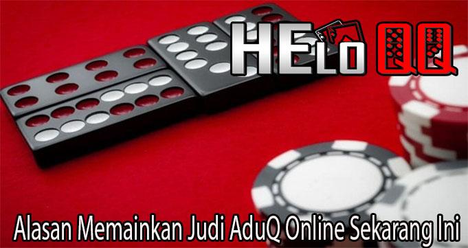 Alasan Memainkan Judi AduQ Online Sekarang Ini